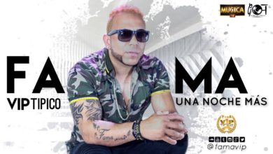 Photo of Fama Vip Tipico – Una Noche Mas (2018)