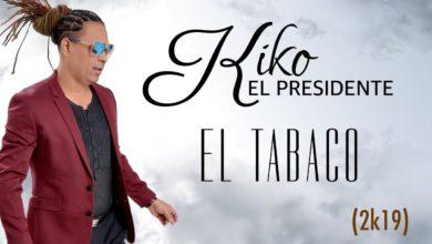Photo of Kiko El Presidente – El Tabaco (Nuevo 2019)