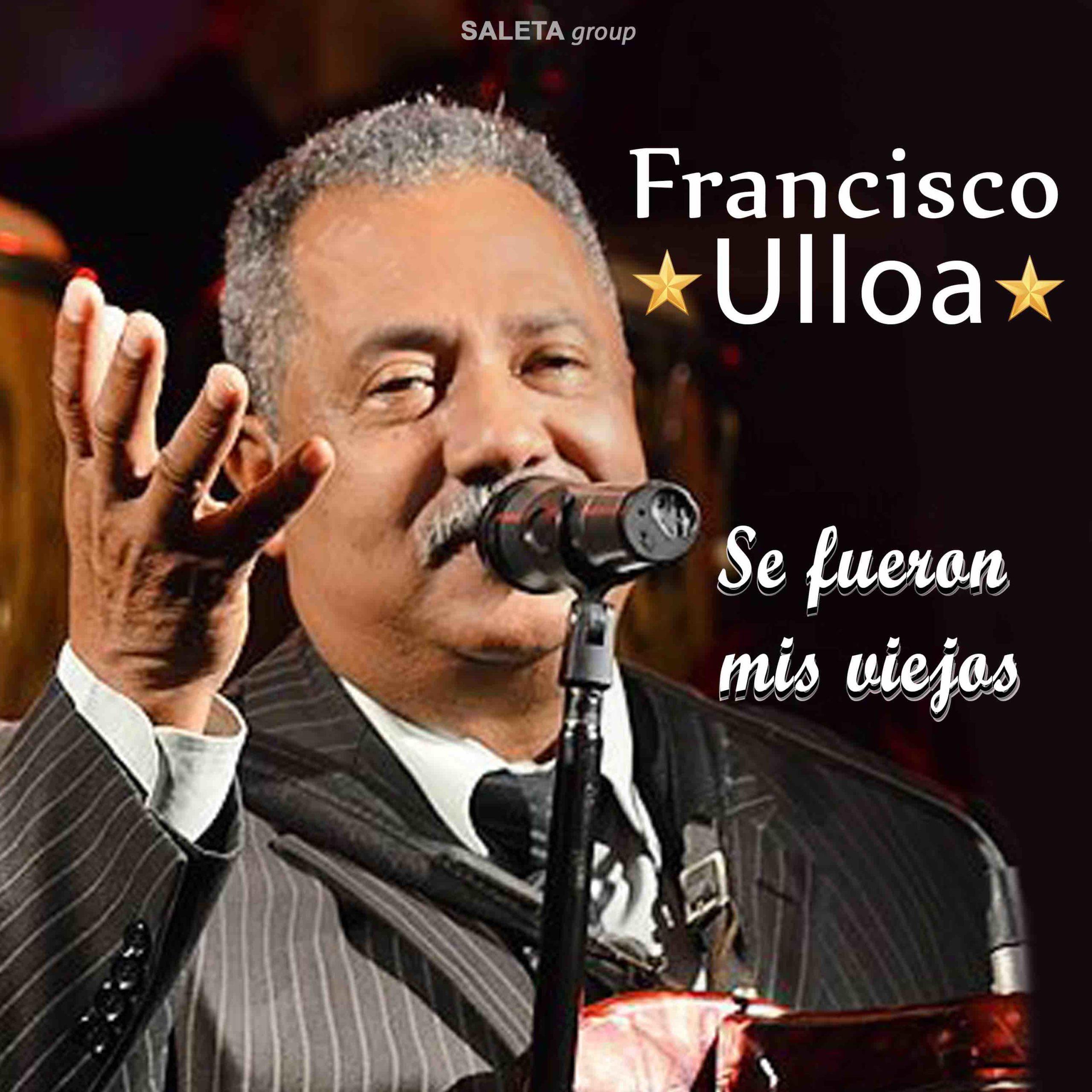 Francisco Ulloa - Se Fueron Mis Viejos